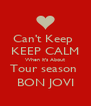 Can't Keep  KEEP CALM When it's About Tour season  BON JOVI - Personalised Poster A4 size