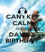 CAN't KEP CALM CUZ IT'S DAVID'S BIRTHDAY - Personalised Poster A4 size