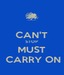 CAN'T STOP MUST  CARRY ON - Personalised Poster A4 size