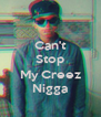 Can't Stop  My Creez Nigga - Personalised Poster A4 size