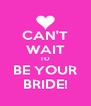 CAN'T WAIT TO BE YOUR BRIDE! - Personalised Poster A4 size