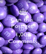 Can this  Post get   1,000 Comments - Personalised Poster A4 size