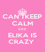CAN'TKEEP CALM COZ' ELIKA IS CRAZY  - Personalised Poster A4 size