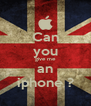 Can you give me an iphone ? - Personalised Poster A4 size