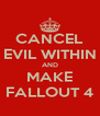 CANCEL EVIL WITHIN AND MAKE FALLOUT 4 - Personalised Poster A4 size