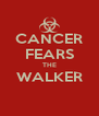 CANCER FEARS THE WALKER  - Personalised Poster A4 size