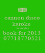 cannon disco karoke  racenights book for 2013 07718770521 - Personalised Poster A4 size