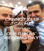 CANNOT KEEP CALM! TODAY IS OUR GNKAS'  WEDDING DAY! - Personalised Poster A4 size