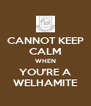 CANNOT KEEP CALM WHEN YOU'RE A WELHAMITE - Personalised Poster A4 size