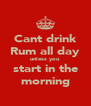 Cant drink Rum all day unless you start in the morning - Personalised Poster A4 size