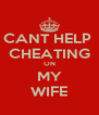 CANT HELP  CHEATING ON MY WIFE - Personalised Poster A4 size