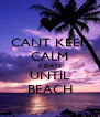 CANT KEEP CALM 2 DAYS UNTIL BEACH - Personalised Poster A4 size