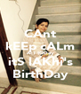 CAnt kEEp cALm AcT tODay itS lAKhi's BirthDay - Personalised Poster A4 size