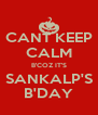 CANT KEEP CALM B'COZ IT'S SANKALP'S B'DAY - Personalised Poster A4 size