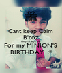 Cant keep Calm B'coz Only 15 days left For my MINION'S BIRTHDAY  :* - Personalised Poster A4 size
