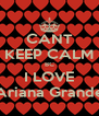 CANT KEEP CALM BC I LOVE Ariana Grande - Personalised Poster A4 size