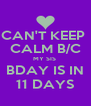 CAN'T KEEP  CALM B/C MY SIS  BDAY IS IN 11 DAYS - Personalised Poster A4 size