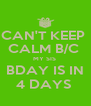 CAN'T KEEP  CALM B/C  MY SIS  BDAY IS IN 4 DAYS  - Personalised Poster A4 size