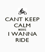 CANT KEEP CALM BCOZ I WANNA RIDE - Personalised Poster A4 size