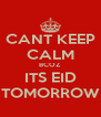 CANT KEEP CALM BCOZ ITS EID TOMORROW - Personalised Poster A4 size