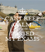 CANT KEEP CALM BECAUSE I PASSED MY EXAMS - Personalised Poster A4 size