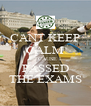 CANT KEEP CALM BECAUSE I PASSED THE EXAMS - Personalised Poster A4 size
