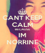 CANT KEEP CALM BECAUSE IM NORRINE - Personalised Poster A4 size
