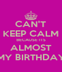 CAN'T KEEP CALM BECAUSE ITS ALMOST MY BIRTHDAY - Personalised Poster A4 size
