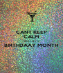 CANT KEEP CALM BECAUSE ITS BIRTHDAAY MONTH  - Personalised Poster A4 size