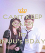 CANT KEEP CALM BECAUSE Itz MONUU's BDAYY ! - Personalised Poster A4 size
