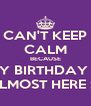 CAN'T KEEP CALM BECAUSE MY BIRTHDAY IS ALMOST HERE :D - Personalised Poster A4 size