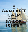 CANT KEEP CALM because MY SAILOR  IS HERE - Personalised Poster A4 size