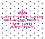 CAN'T KEEP CALM BECAUSE NEXT  Month Is  MY 16TH BIRTHDAY - Personalised Poster A4 size