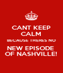 CANT KEEP CALM BECAUSE THERES NO NEW EPISODE  OF NASHVILLE! - Personalised Poster A4 size