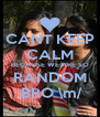CANT KEEP CALM BECAUSE WE ARE SO RANDOM  BRO \m/ - Personalised Poster A4 size