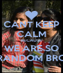 CANT KEEP CALM BECAUSE WE ARE SO RANDOM BRO - Personalised Poster A4 size
