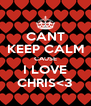 CANT KEEP CALM CAUSE I LOVE CHRIS<3 - Personalised Poster A4 size