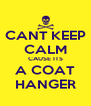CANT KEEP CALM CAUSE ITS A COAT HANGER - Personalised Poster A4 size