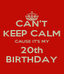 CAN'T KEEP CALM CAUSE IT'S MY 20th BIRTHDAY - Personalised Poster A4 size