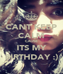 CANT KEEP CALM CAUSE ITS MY BIRTHDAY :) - Personalised Poster A4 size