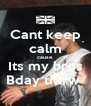 Cant keep calm cause Its my bros Bday tmrw  - Personalised Poster A4 size