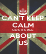 CAN'T KEEP CALM COS ITS ALL ABOUT US - Personalised Poster A4 size