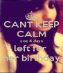 CANT KEEP CALM coz 4 days left for  her birthday - Personalised Poster A4 size