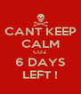 CANT KEEP CALM COZ 6 DAYS LEFT ! - Personalised Poster A4 size