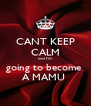 CANT KEEP CALM coz I'm  going to become  A MAMU  - Personalised Poster A4 size