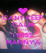 CANT KEEP CALM COZ  I MISS MANNYA - Personalised Poster A4 size