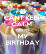 CANT KEEP CALM  COZ IT'S MY BIRTHDAY - Personalised Poster A4 size