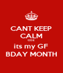 CANT KEEP CALM COZ  its my GF BDAY MONTH - Personalised Poster A4 size