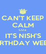 CAN'T KEEP CALM COZ IT'S NISH'S BIRTHDAY WEEK - Personalised Poster A4 size