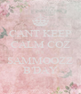 CANT KEEP CALM COZ ITS SAMMOOZZ B'DAY - Personalised Poster A4 size